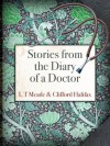Stories from the Diary of a Doctor (12 mysteries from the Strand Magazine) - Clifford Halifax, L T Meade