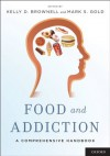 Food and Addiction: A Comprehensive Handbook - Mark S. Gold, Kelly D. Brownell