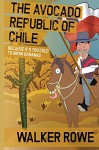 The Avocado Republic of Chile: Because it's too Cold to Grow Bananas - Walker Rowe