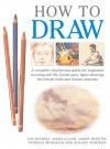 How to Draw: A Complete Step-by-Step Guide for Beginners Covering Still Life, Landscapes, Figure Drawing, the Female Nude and Human Anatomy - Patricia Monahan, James Horton, Angela Gair, Ian Sidaway, Albany Wiseman