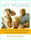 My Wishes: Your Plan for Communicating and Organizing the Essential Information Your Family Needs - Benjamin H. Berkley