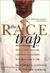 The Race Trap: Smart Strategies for Effective Racial Communication in Business and in Life - Robert L. Johnson, Gene Busnar