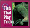 Fish That Play Tricks - Dorothy M. Souza