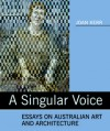 A Singular Voice: Essays on Australian art and architecture - Joan Kerr
