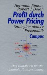 Profit Durch Power Pricing. Strategien Aktiver Preispolitik - Hermann Simon, Robert J. Dolan