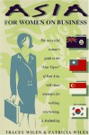 Asia for Women on Business: Hong Kong, Taiwan, Singapore, and South Korea - Tracey Wilen, Patricia Wilen
