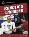 Robotics Engineer (21st Century Skills Library: Cool STEAM Careers) - Wil Mara