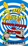 Time Travel + Brain Stealing = Murderous Appliances and Good Times - Richard Steele