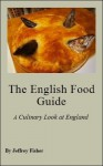 The English Food Guide: A Culinary Look at England - Jeffrey Fisher