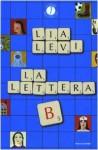 La lettera B: i sei mesi che hanno sconvolto la mia vita - Lia Levi