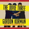 The Juvie Three - Gordon Korman, Christopher Evan Welch, Recorded Books