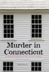 Murder in Connecticut: The Shocking Crime That Destroyed a Family and United a Community - Michael Benson