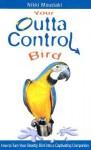 Your Outta Control Bird - Nikki Moustaki