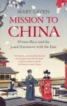 Mission to China: Matteo Ricci and the Jesuit Encounter with the East - Mary Laven