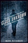 Class Unknown: Undercover Investigations of American Work and Poverty from the Progressive Era to the Present - Mark Pittenger, Massimo Ammaniti