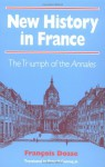 New History in France: The Triumph of the *Annales* - François Dosse