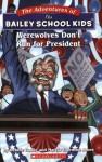 Werewolves Don't Run for President: This Is One Hair-raising Election! (Adventures of Bailey School Kids) - Debbie Dadey, Marcia Thornton Jones, John Steven Gurney