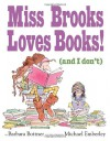 Miss Brooks Loves Books! (And I Don't) - Michael Emberley, Barbara Bottner
