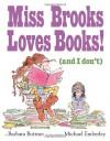 Miss Brooks Loves Books! (And I Don't) - Barbara Bottner, Michael Emberley