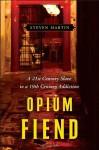 Opium Fiend: A 21st Century Slave to a 19th Century Addiction - Steven Martin