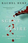 The Scent of Desire: Discovering Our Enigmatic Sense of Smell - Rachel Herz