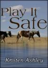 Play it Safe - Kristen Ashley