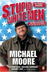 Stupid White Men and Other Sorry Excuses for the State of the Nation - Michael Moore