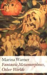 Fantastic Metamorphoses, Other Worlds: Ways of Telling the Self - Marina Warner