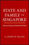 State And Family In Singapore: Restructuring A Developing Society - Janet W. Salaff
