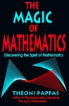 The Magic of Mathematics: Discovering the Spell of Mathematics - Theoni Pappas