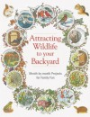 Attracting Wildlife: Projects, activities & tips for luring birds, bees, bullfrogs and other interesting creatures into your backyard - Marcus Schneck