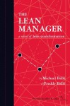 The Lean Manager: A Novel of Lean Transformation - Freddy Ballé, Michael Ballé, Liker Jeffrey