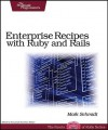 Enterprise Recipes with Ruby and Rails - Maik Schmidt
