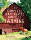 The Complete Illustrated Guide to Farming - Philip Hasheider, Samantha Johnson