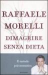 Dimagrire senza dieta: il metodo psicosomatico - Raffaele Morelli