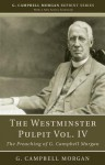 The Westminster Pulpit, Volume IV: The Preaching of G. Campbell Morgan - G. Campbell Morgan
