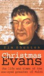 Christmas Evans: The Life and Times of the One-Eyed Preacher of Wales - Tim Shenton