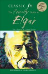 The Classic FM Friendly Guide to Elgar - Tim Lihoreau