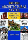 British Architectural Styles: An Easy Reference Guide - Trevor Yorke