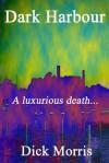 Dark Harbour: A Pierre Labbac Story - Dick Morris