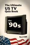 The Ultimate US TV Quiz Book: The '90s (Ultimate Quiz Books Book 2) - Jim Cliff