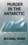 Murder in the Antarctic - Michael Warr