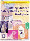 Building Student Safety Habits for the Workplace: Student Text - Mickey Sarquis, Susan E. Gertz