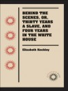 Behind the Scenes, or, Thirty years a Slave, and Four Years in the White Hous (Docsouth Books) - Elizabeth Keckley
