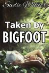 Taken by Bigfoot - Sadie Wilder