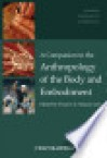A Companion to the Anthropology of the Body and Embodiment - Frances E. Mascia-Lees