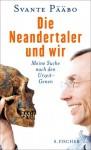 Die Neandertaler und wir - Svante Pääbo, Sebastian Vogel