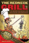 The Redneck Grill: The Most Fun You Can Have with Fire, Charcoal, and a Dead Animal - Jeff Foxworthy