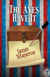 The Ayes Have It (A Jessie Schroeder Mystery) - Janet Majerus