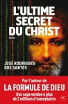 L'Ultime Secret du Christ (French Edition) - José Rodrigues dos Santos, Carlos Batista